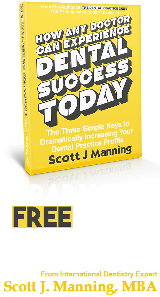 How Any Doctor Can Experience Dental Success TODAY by Scott J Manning MBA